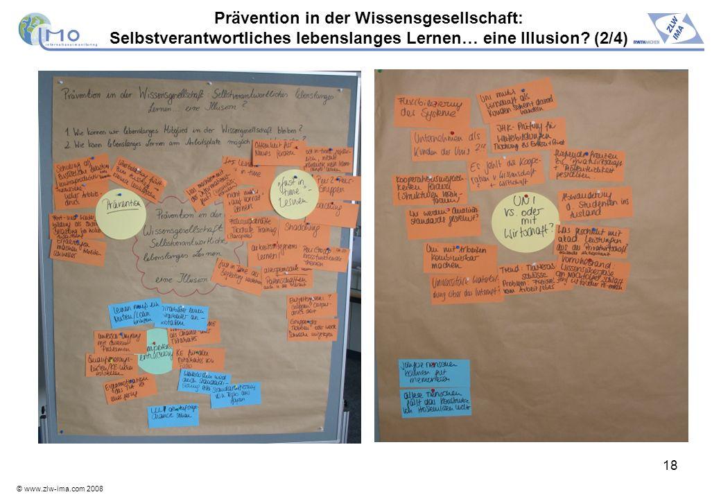 © www.zlw-ima.com 2008 18 Prävention in der Wissensgesellschaft: Selbstverantwortliches lebenslanges Lernen… eine Illusion? (2/4)