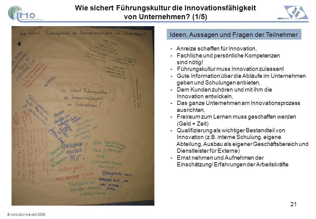 © www.zlw-ima.com 2008 21 Wie sichert Führungskultur die Innovationsfähigkeit von Unternehmen? (1/5) - Anreize schaffen für Innovation, - Fachliche un