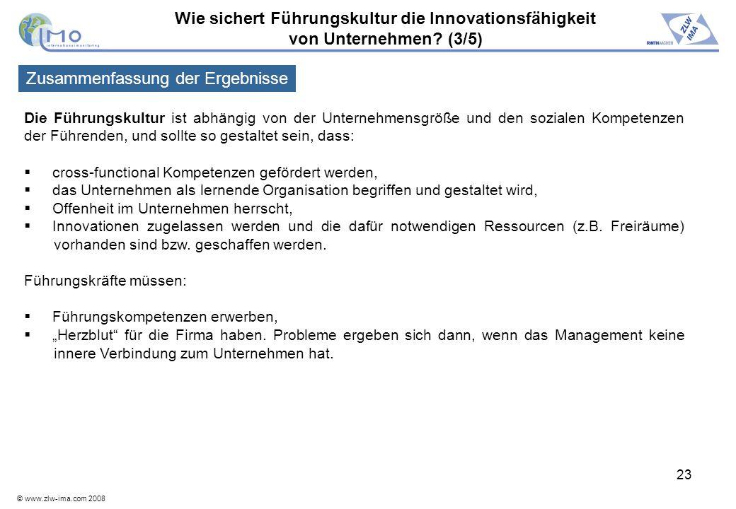 © www.zlw-ima.com 2008 23 Wie sichert Führungskultur die Innovationsfähigkeit von Unternehmen? (3/5) Die Führungskultur ist abhängig von der Unternehm