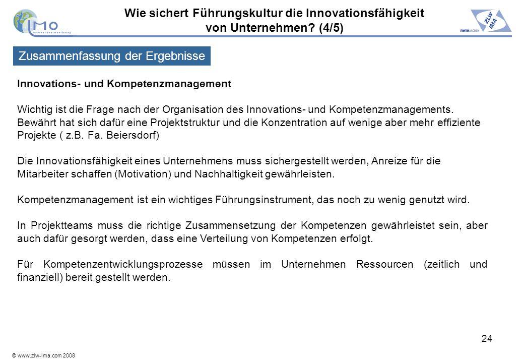 © www.zlw-ima.com 2008 24 Wie sichert Führungskultur die Innovationsfähigkeit von Unternehmen? (4/5) Innovations- und Kompetenzmanagement Wichtig ist