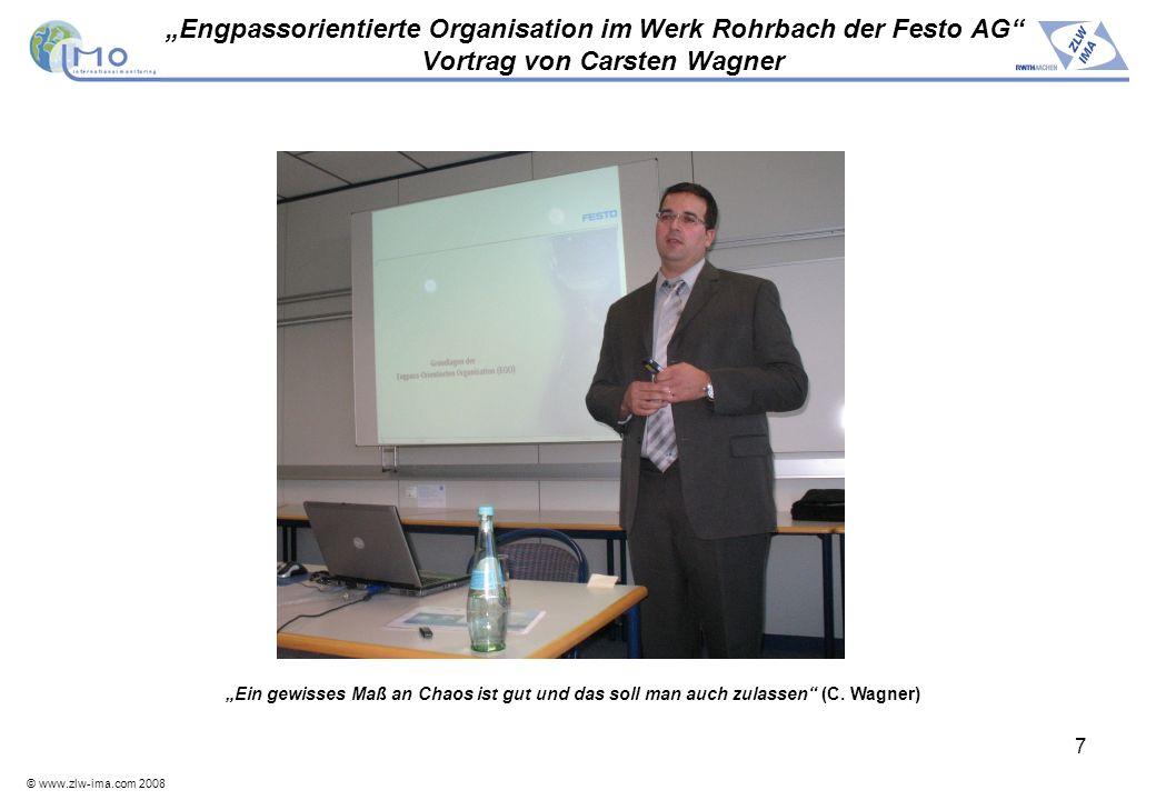 © www.zlw-ima.com 2008 7 Engpassorientierte Organisation im Werk Rohrbach der Festo AG Vortrag von Carsten Wagner Ein gewisses Maß an Chaos ist gut un