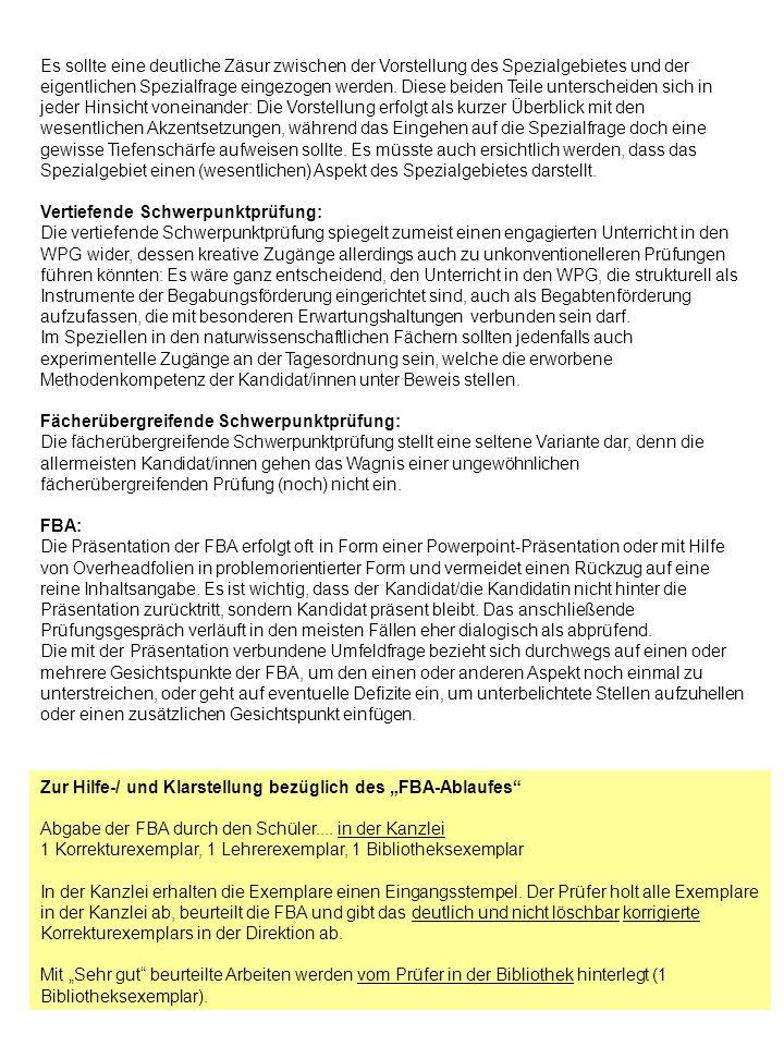 Auszug aus der Reifeprüfungsverordnung (RPVO) Vorprüfungen in Form einer Fachbereichsarbeit § 7 (1) Das Thema einer Fachbereichsarbeit kann aus dem Stoffbereich eines oder zweier Unterrichtsgegenstände der letzten Schulstufe, allenfalls in Verbindung mit einem zur Vertiefung und Erweiterung besuchten Wahlpflichtgegenstand, gewählt werden, die für die mündliche Reifeprüfung wählbar sind (§ 5 Abs.