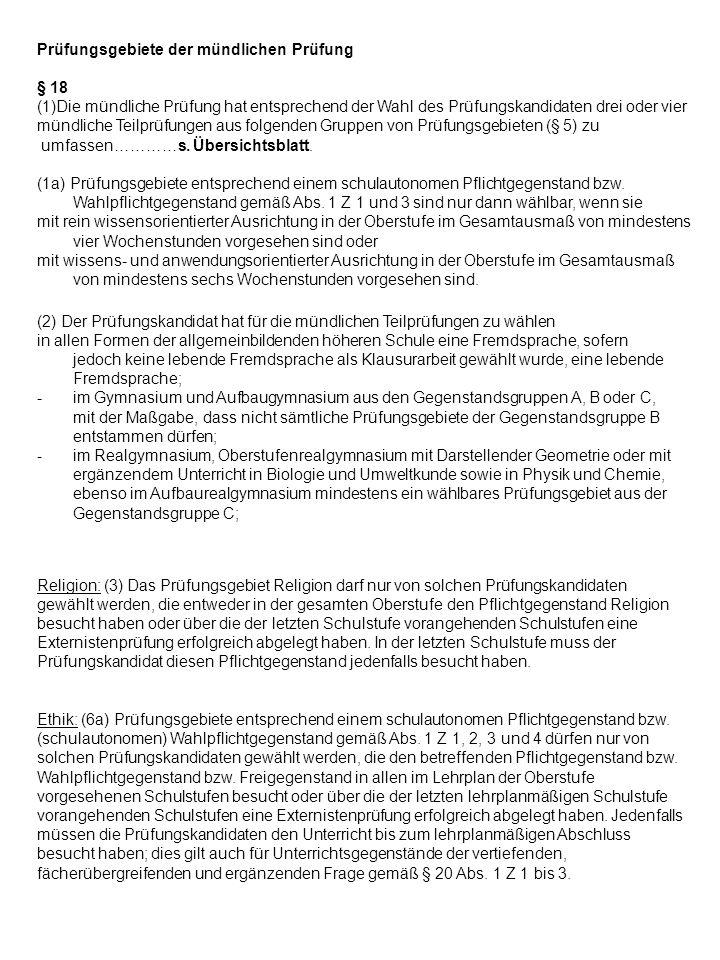 Prüfungsgebiete der mündlichen Prüfung § 18 (1)Die mündliche Prüfung hat entsprechend der Wahl des Prüfungskandidaten drei oder vier mündliche Teilprüfungen aus folgenden Gruppen von Prüfungsgebieten (§ 5) zu umfassen…………s.