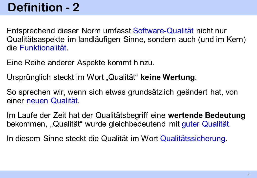 Definition - 2 Entsprechend dieser Norm umfasst Software-Qualität nicht nur Qualitätsaspekte im landläufigen Sinne, sondern auch (und im Kern) die Fun