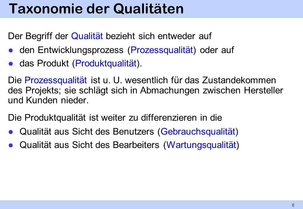 Taxonomie der Qualitäten Der Begriff der Qualität bezieht sich entweder auf den Entwicklungsprozess (Prozessqualität) oder auf das Produkt (Produktqua