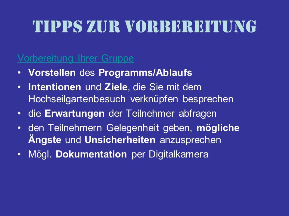 Tipps zur Vorbereitung Vorbereitung Ihrer Gruppe Vorstellen des Programms/Ablaufs Intentionen und Ziele, die Sie mit dem Hochseilgartenbesuch verknüpf