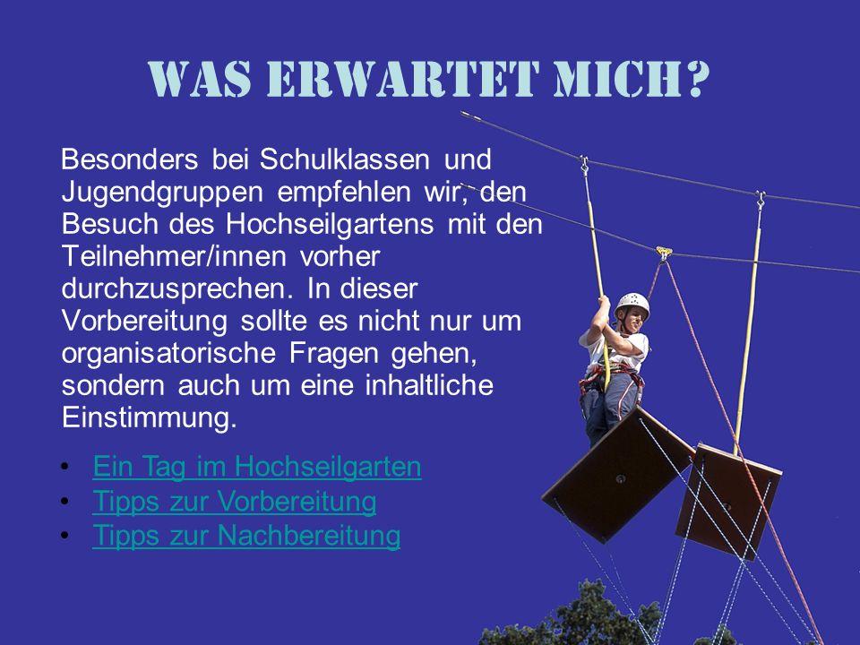 Ein Tag im Hochseilgarten Im Hochseilgarten wird grundsätzlich nach dem Prinzip der Freiwilligkeit (Challenge by choice) gearbeitet.