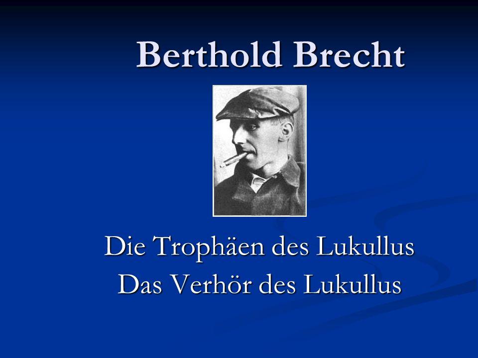 Berthold Brecht Die Trophäen des Lukullus Das Verhör des Lukullus