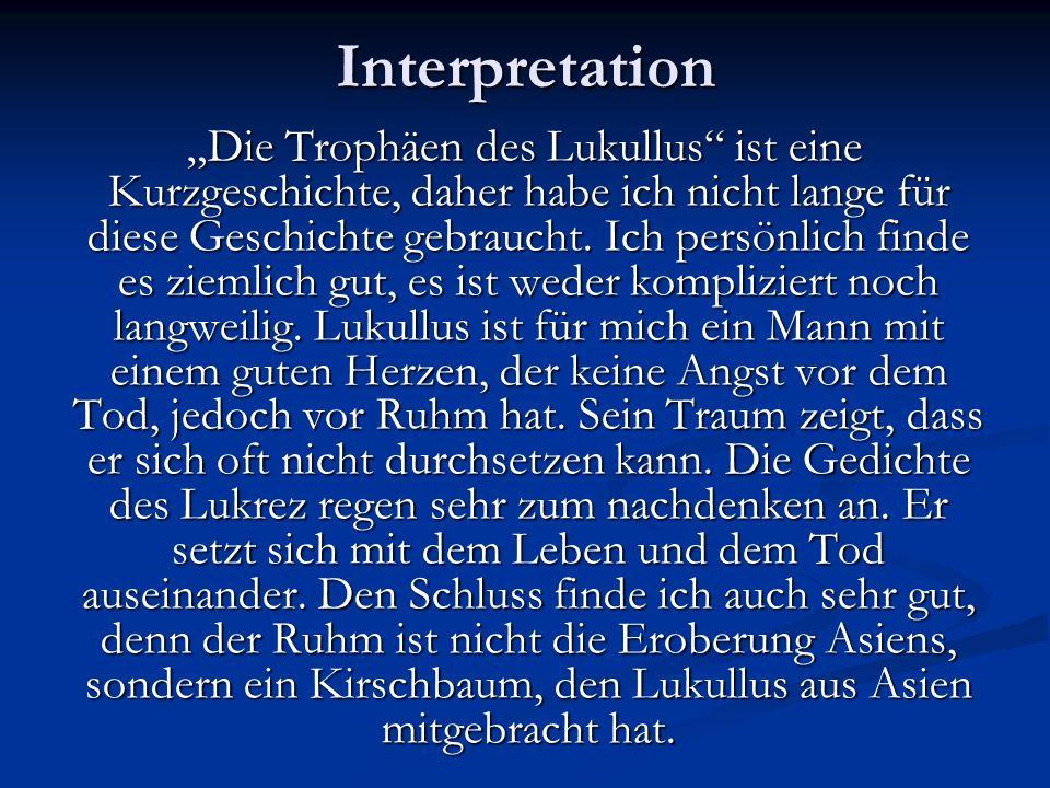 Interpretation Die Trophäen des Lukullus ist eine Kurzgeschichte, daher habe ich nicht lange für diese Geschichte gebraucht.