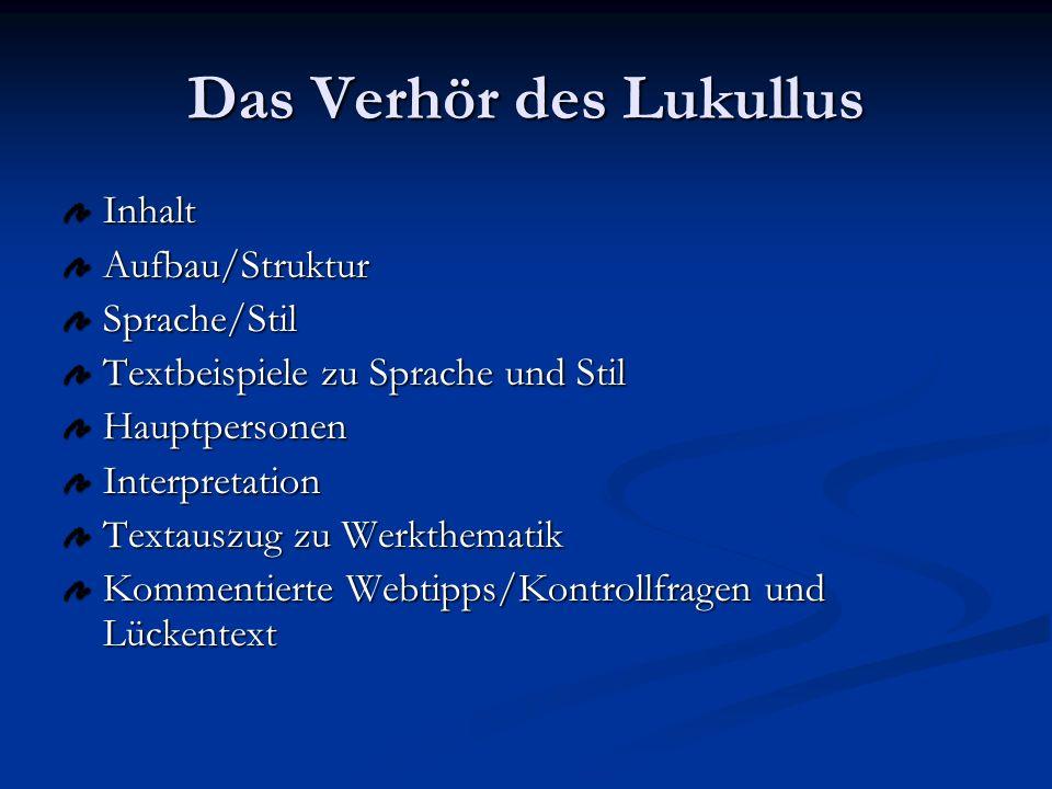 Das Verhör des Lukullus InhaltAufbau/StrukturSprache/Stil Textbeispiele zu Sprache und Stil HauptpersonenInterpretation Textauszug zu Werkthematik Kommentierte Webtipps/Kontrollfragen und Lückentext