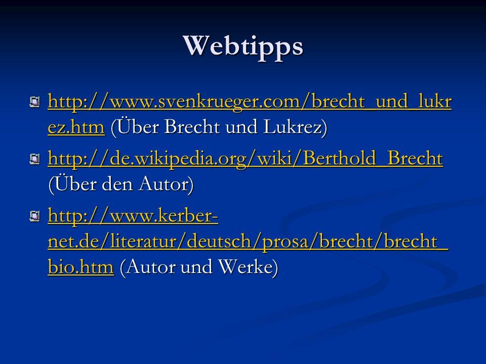 Webtipps http://www.svenkrueger.com/brecht_und_lukr ez.htmhttp://www.svenkrueger.com/brecht_und_lukr ez.htm (Über Brecht und Lukrez) http://www.svenkrueger.com/brecht_und_lukr ez.htm http://de.wikipedia.org/wiki/Berthold_Brecht http://de.wikipedia.org/wiki/Berthold_Brecht (Über den Autor) http://de.wikipedia.org/wiki/Berthold_Brecht http://www.kerber- net.de/literatur/deutsch/prosa/brecht/brecht_ bio.htmhttp://www.kerber- net.de/literatur/deutsch/prosa/brecht/brecht_ bio.htm (Autor und Werke) http://www.kerber- net.de/literatur/deutsch/prosa/brecht/brecht_ bio.htm