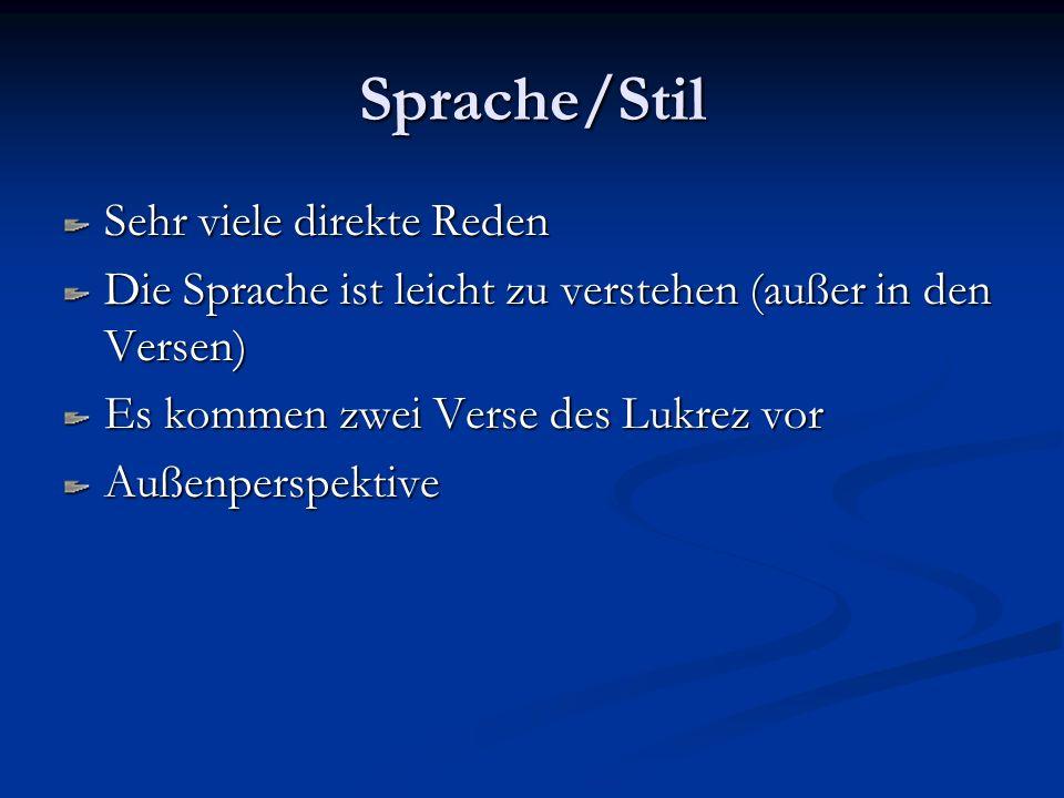 Sprache/Stil Sehr viele direkte Reden Die Sprache ist leicht zu verstehen (außer in den Versen) Es kommen zwei Verse des Lukrez vor Außenperspektive