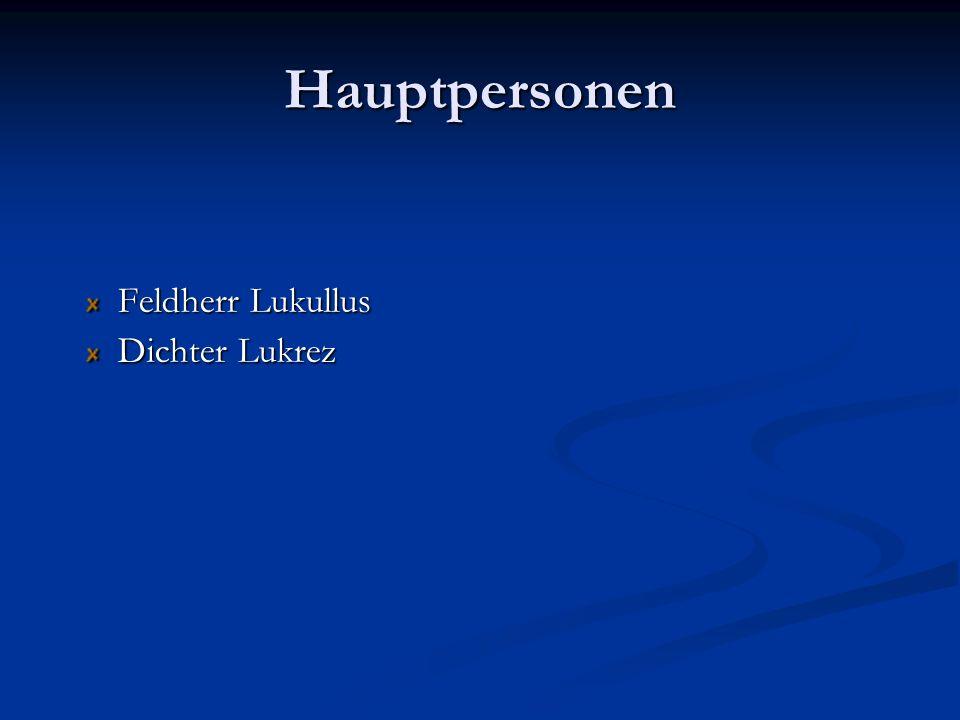 Hauptpersonen Feldherr Lukullus Dichter Lukrez