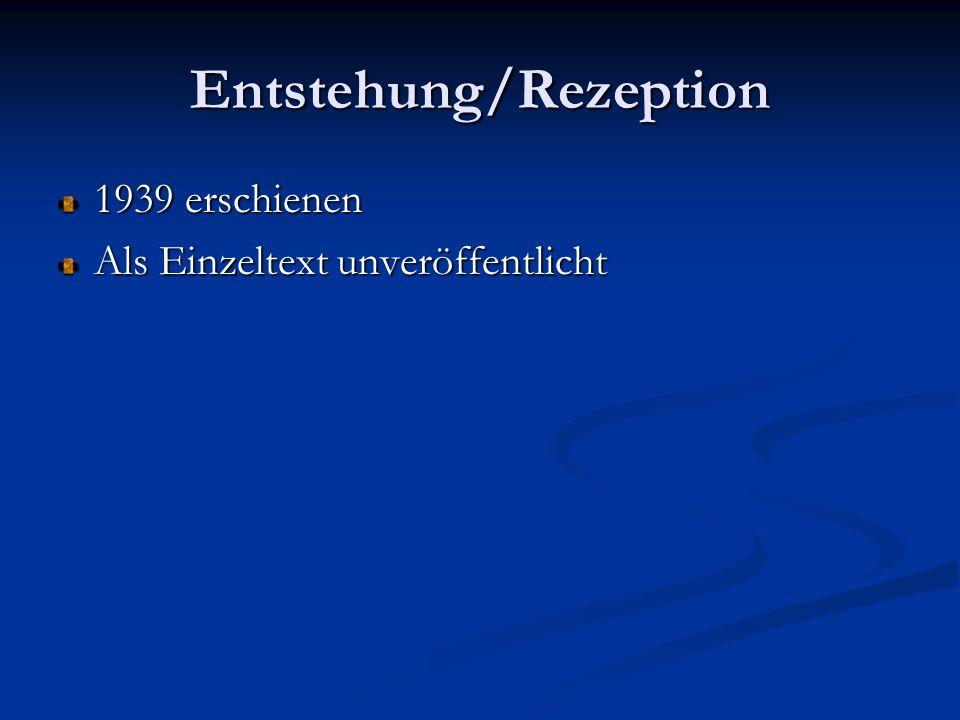 Entstehung/Rezeption 1939 erschienen Als Einzeltext unveröffentlicht