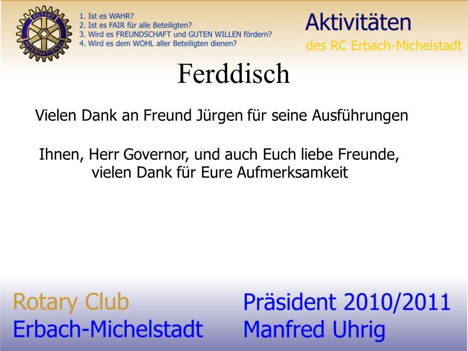 Vielen Dank an Freund Jürgen für seine Ausführungen Ihnen, Herr Governor, und auch Euch liebe Freunde, vielen Dank für Eure Aufmerksamkeit Ferddisch