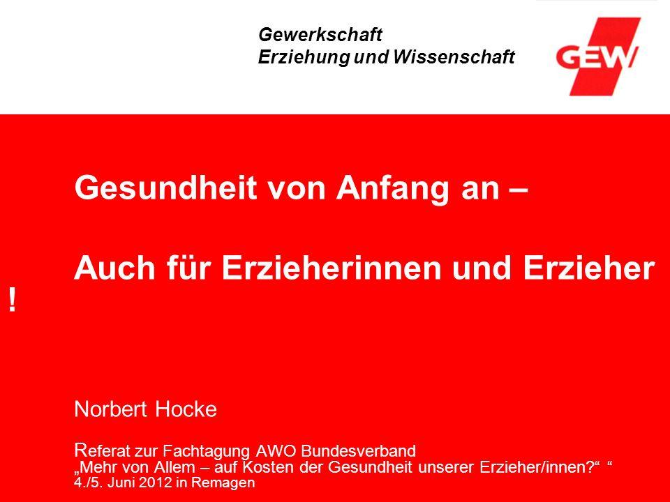 Gesundheit von Anfang an – Auch für Erzieherinnen und Erzieher ! Norbert Hocke R eferat zur Fachtagung AWO Bundesverband Mehr von Allem – auf Kosten d