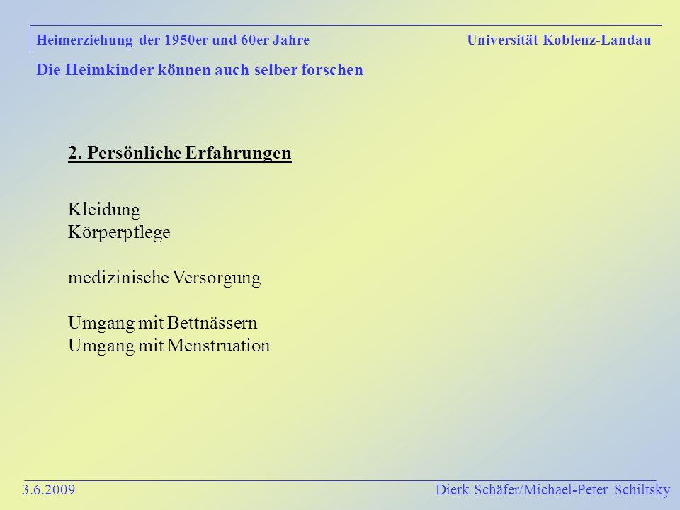 3.6.2009 Dierk Schäfer/Michael-Peter Schiltsky Heimerziehung der 1950er und 60er Jahre Universität Koblenz-Landau Die Heimkinder können auch selber forschen 2.