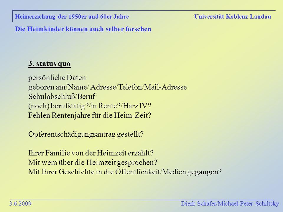 3.6.2009 Dierk Schäfer/Michael-Peter Schiltsky Heimerziehung der 1950er und 60er Jahre Universität Koblenz-Landau Die Heimkinder können auch selber forschen 3.