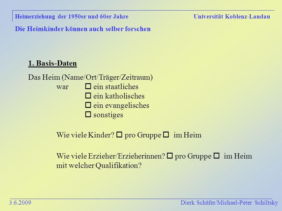 3.6.2009 Dierk Schäfer/Michael-Peter Schiltsky Heimerziehung der 1950er und 60er Jahre Universität Koblenz-Landau Die Heimkinder können auch selber forschen 1.