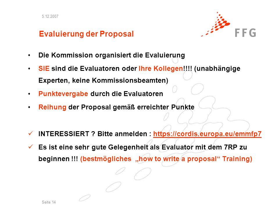 5.12.2007 Seite 14 Evaluierung der Proposal Die Kommission organisiert die Evaluierung SIE sind die Evaluatoren oder Ihre Kollegen!!!.
