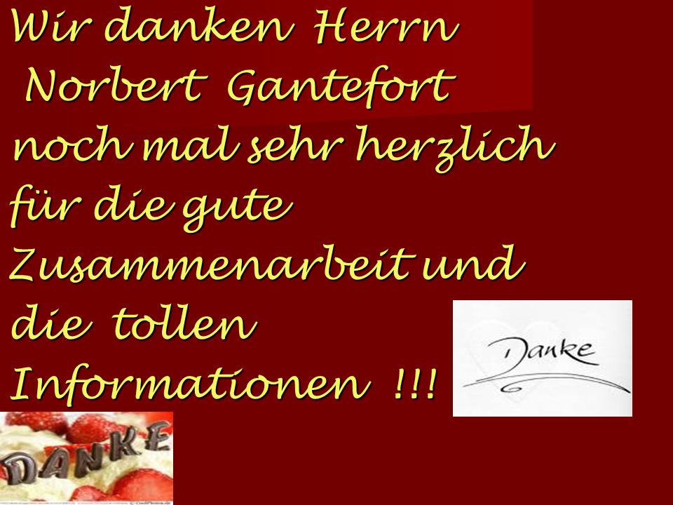 Wir danken Herrn Norbert Gantefort noch mal sehr herzlich für die gute Zusammenarbeit und die tollen Informationen !!!
