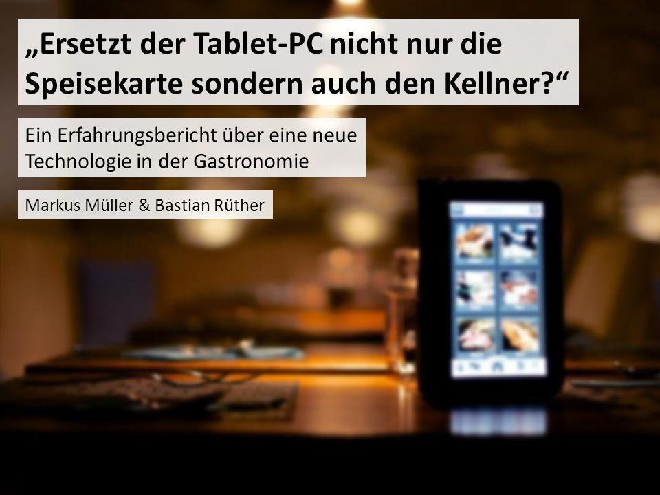 Ersetzt der Tablet-PC nicht nur die Speisekarte sondern auch den Kellner? Ein Erfahrungsbericht über eine neue Technologie in der Gastronomie Markus M
