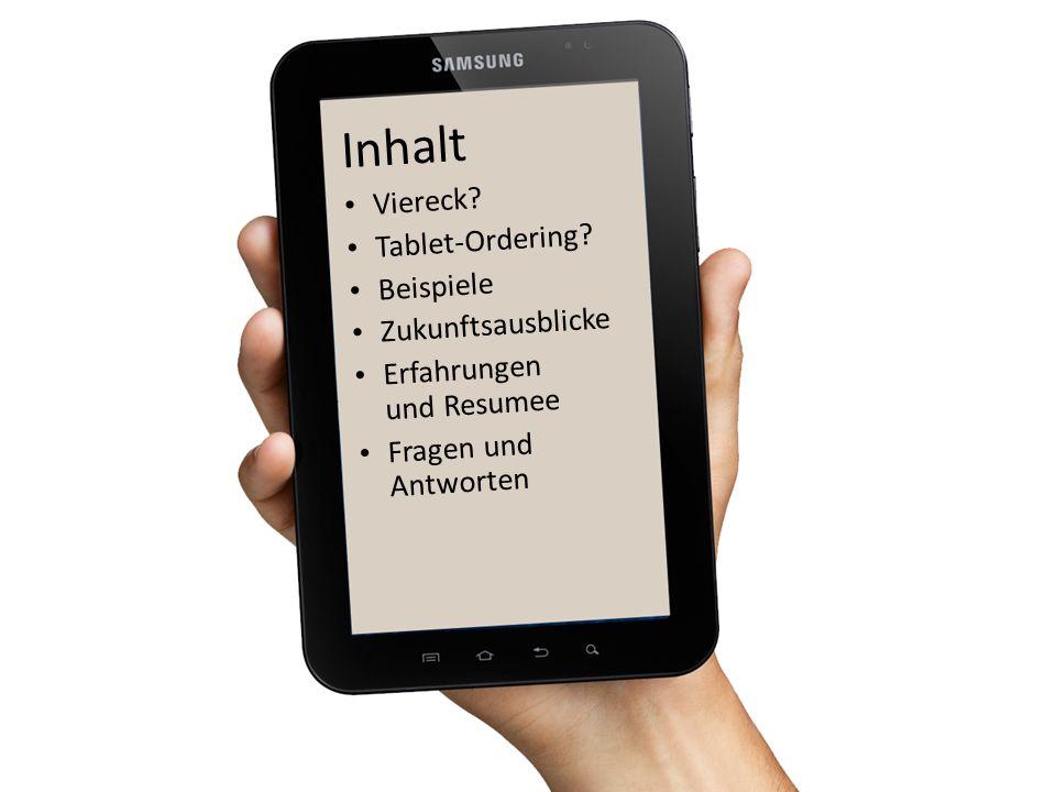 Inhalt Viereck? Tablet-Ordering? Beispiele Zukunftsausblicke Erfahrungen und Resumee Fragen und Antworten