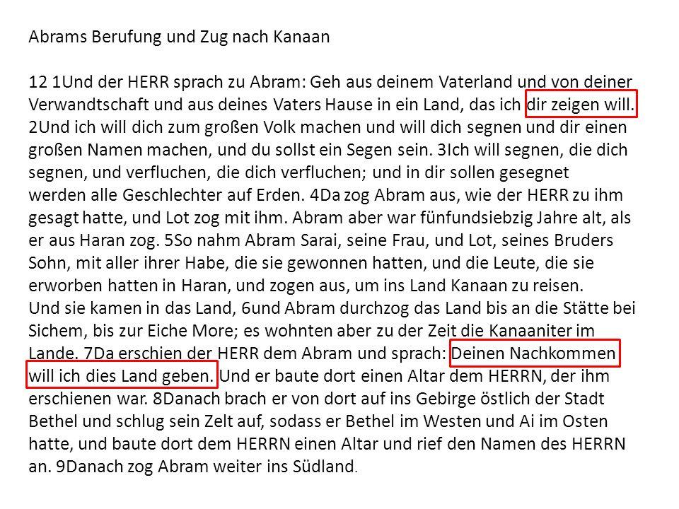 Abrams Berufung und Zug nach Kanaan 12 1Und der HERR sprach zu Abram: Geh aus deinem Vaterland und von deiner Verwandtschaft und aus deines Vaters Hau