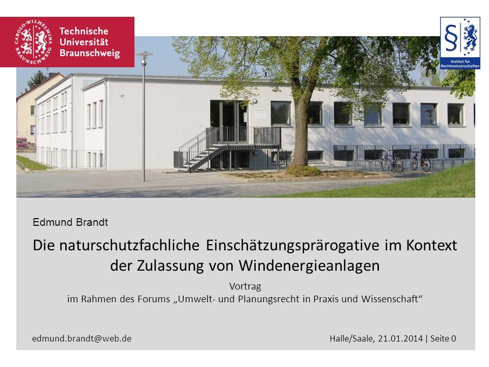 Halle/Saale, 21.01.2014 | Seite 0 Die naturschutzfachliche Einschätzungsprärogative im Kontext der Zulassung von Windenergieanlagen Vortrag im Rahmen