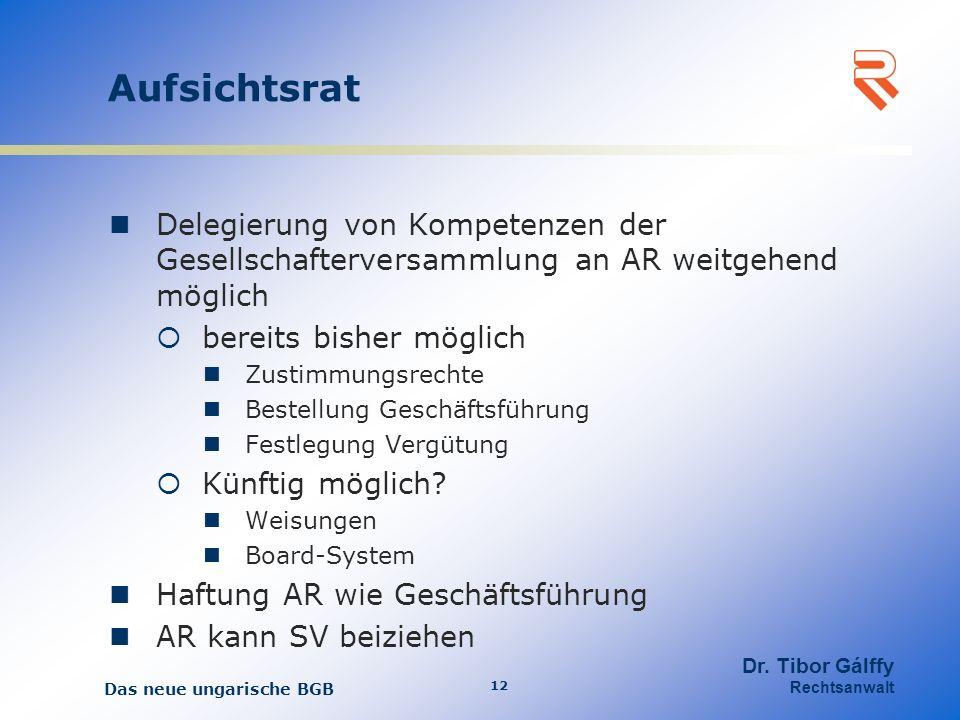 Aufsichtsrat Delegierung von Kompetenzen der Gesellschafterversammlung an AR weitgehend möglich bereits bisher möglich Zustimmungsrechte Bestellung Geschäftsführung Festlegung Vergütung Künftig möglich.