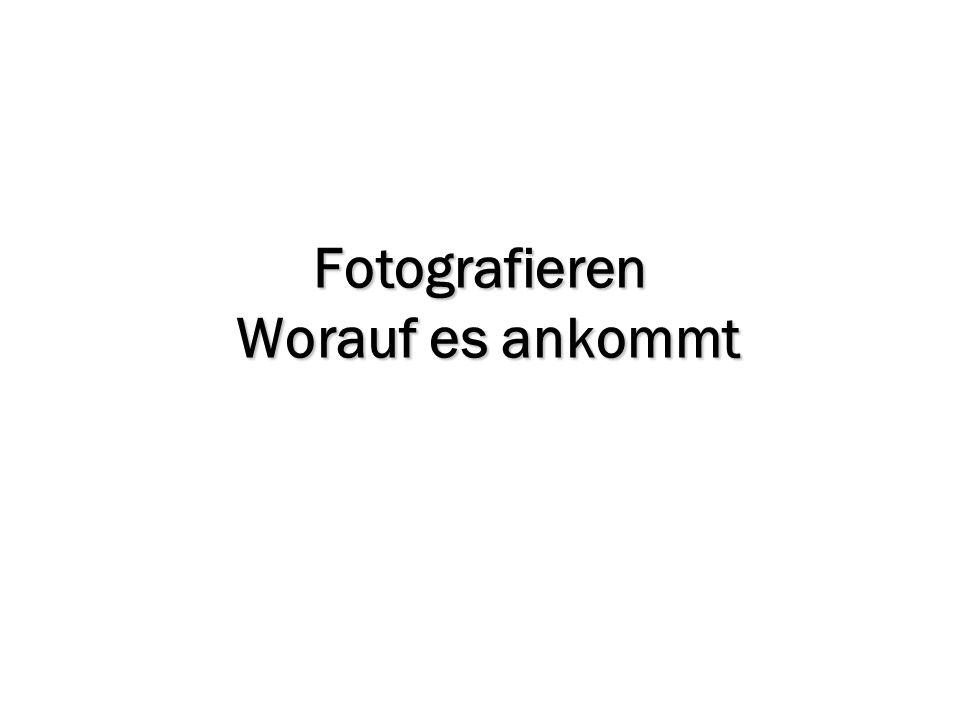 Fotografieren Worauf es ankommt
