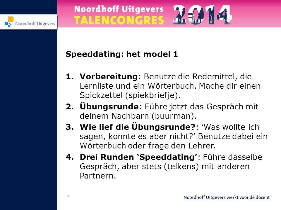 7 Speeddating: het model 1 1.Vorbereitung: Benutze die Redemittel, die Lernliste und ein Wörterbuch.