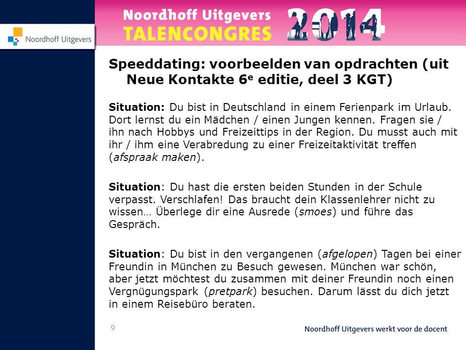 9 Speeddating: voorbeelden van opdrachten (uit Neue Kontakte 6 e editie, deel 3 KGT) Situation: Du bist in Deutschland in einem Ferienpark im Urlaub.