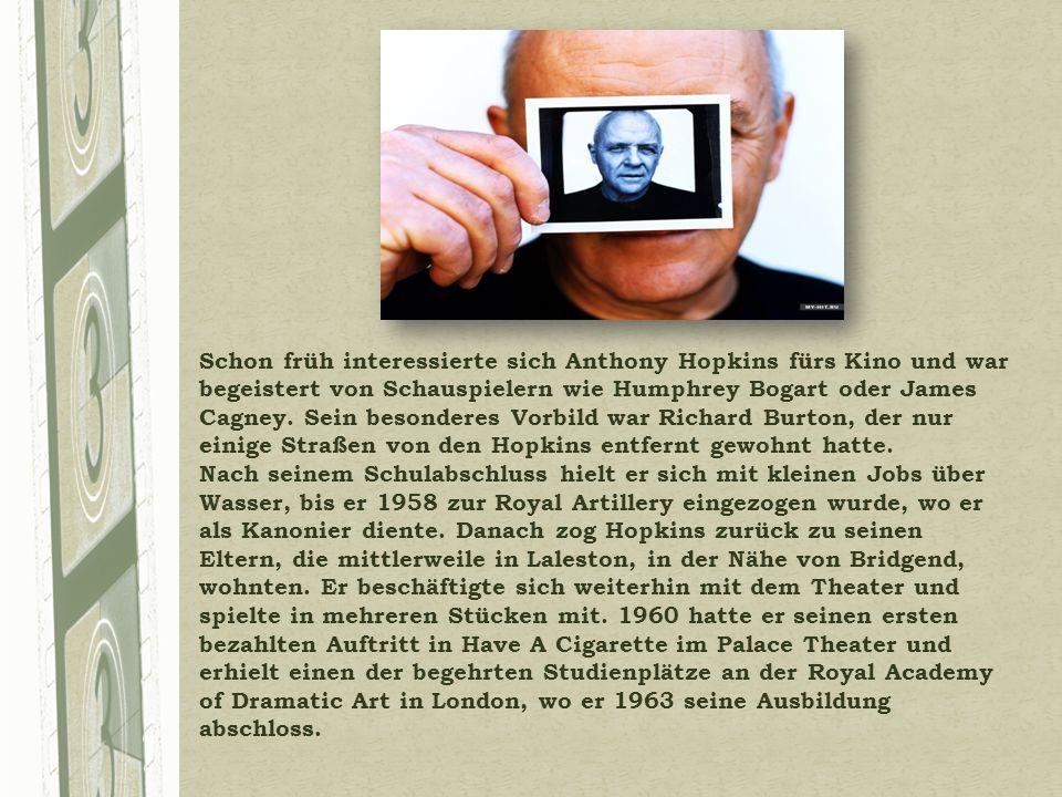 Schon früh interessierte sich Anthony Hopkins fürs Kino und war begeistert von Schauspielern wie Humphrey Bogart oder James Cagney.