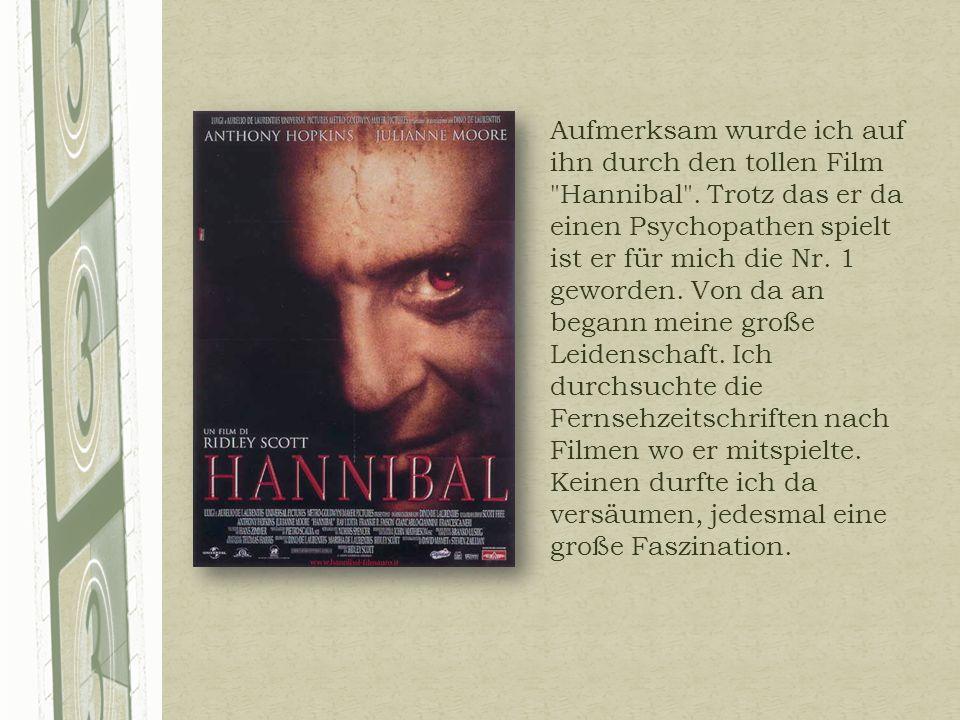 Aufmerksam wurde ich auf ihn durch den tollen Film Hannibal .