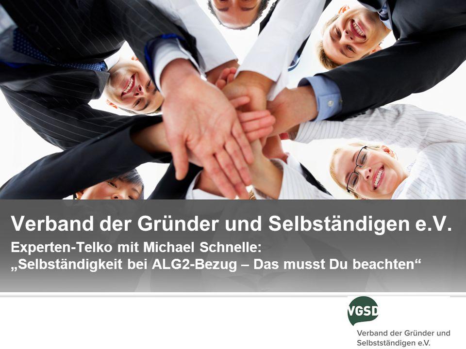 Verband der Gründer und Selbständigen e.V. Experten-Telko mit Michael Schnelle: Selbständigkeit bei ALG2-Bezug – Das musst Du beachten