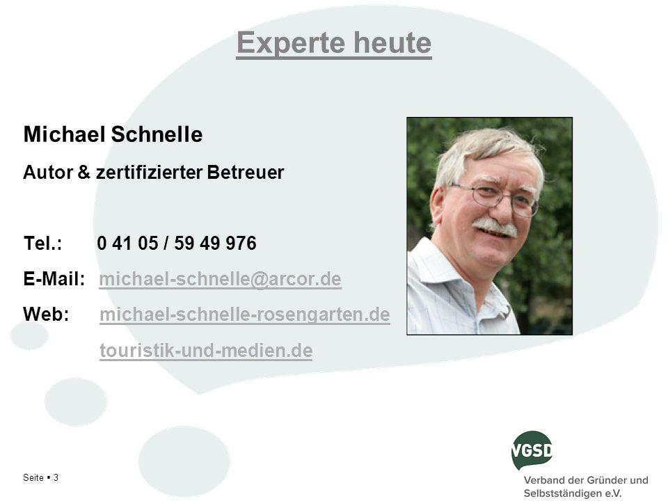 Experte heute Michael Schnelle Autor & zertifizierter Betreuer Tel.: 0 41 05 / 59 49 976 E-Mail: michael-schnelle@arcor.demichael-schnelle@arcor.de We