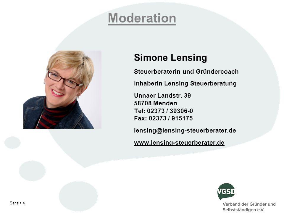 Moderation Simone Lensing Steuerberaterin und Gründercoach Inhaberin Lensing Steuerberatung Unnaer Landstr. 39 58708 Menden Tel: 02373 / 39306-0 Fax: