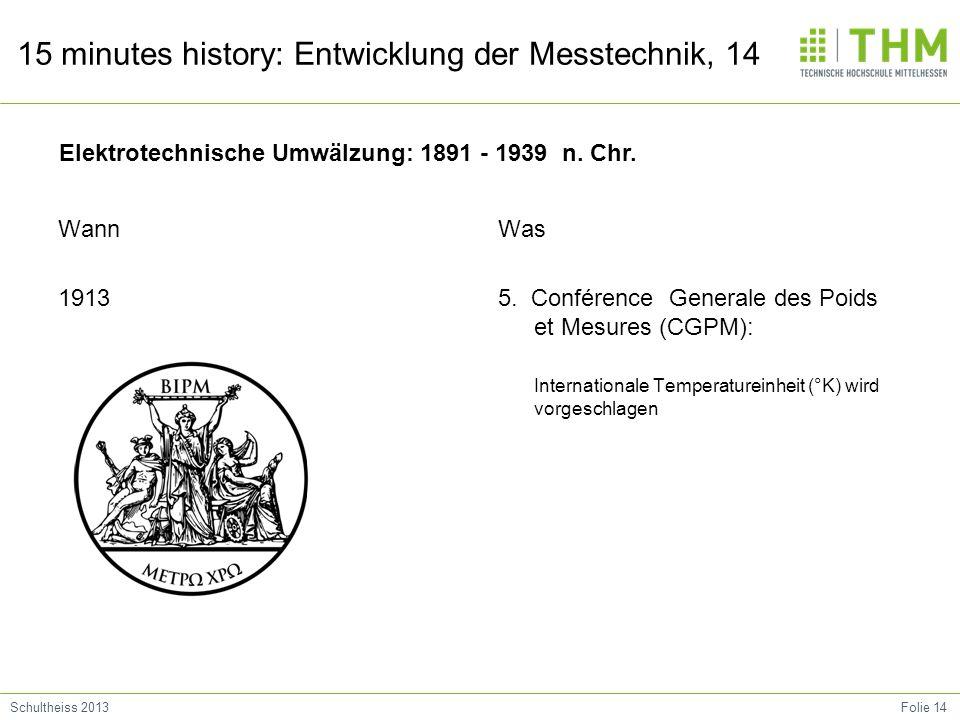 Folie 14Schultheiss 2013 15 minutes history: Entwicklung der Messtechnik, 14 Wann 1913 Was 5.