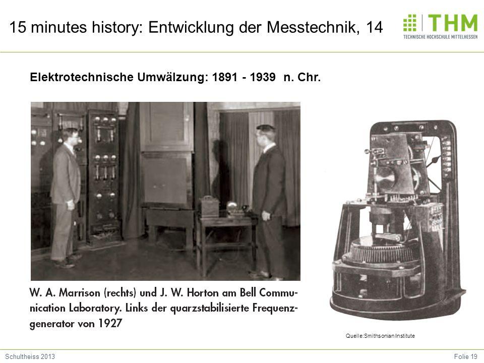 Folie 19Schultheiss 2013 15 minutes history: Entwicklung der Messtechnik, 14 Elektrotechnische Umwälzung: 1891 - 1939 n.