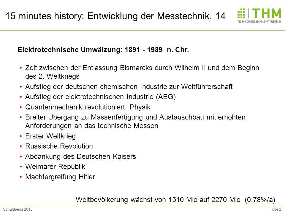 Folie 2Schultheiss 2013 15 minutes history: Entwicklung der Messtechnik, 14 Zeit zwischen der Entlassung Bismarcks durch Wilhelm II und dem Beginn des 2.