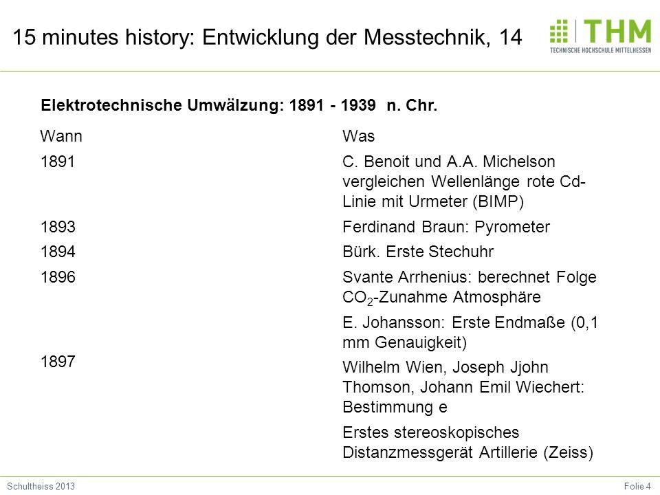 Folie 4Schultheiss 2013 15 minutes history: Entwicklung der Messtechnik, 14 Wann 1891 1893 1894 1896 1897 Was C.