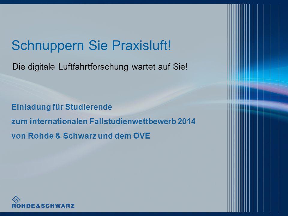 Einladung für Studierende zum internationalen Fallstudienwettbewerb 2014 von Rohde & Schwarz und dem OVE Schnuppern Sie Praxisluft! Die digitale Luftf