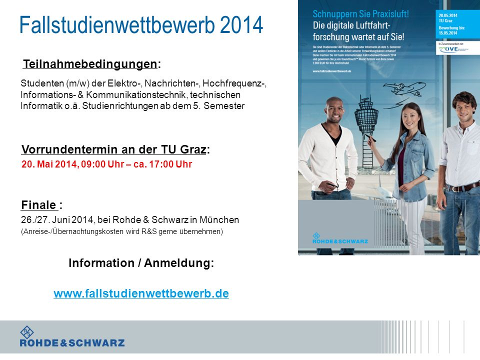 Fallstudienwettbewerb 2014 Information / Anmeldung: www.fallstudienwettbewerb.de Studenten (m/w) der Elektro-, Nachrichten-, Hochfrequenz-, Informatio