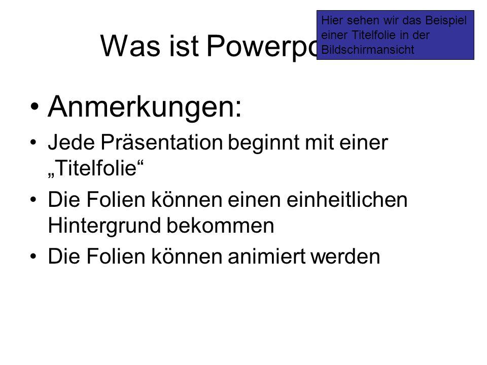 Was ist Powerpoint... Anmerkungen: Jede Präsentation beginnt mit einer Titelfolie Die Folien können einen einheitlichen Hintergrund bekommen Die Folie