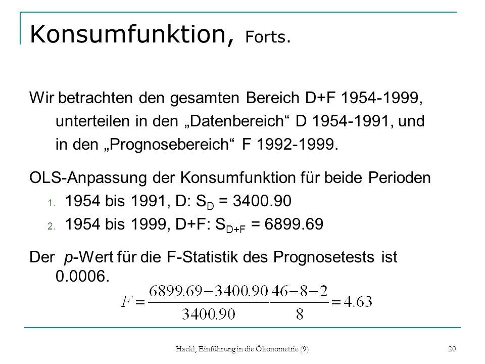 Hackl, Einführung in die Ökonometrie (9) 20 Konsumfunktion, Forts. Wir betrachten den gesamten Bereich D+F 1954-1999, unterteilen in den Datenbereich