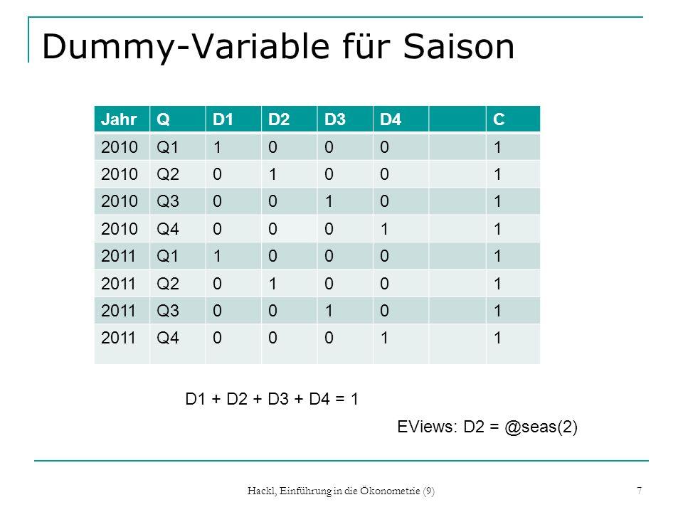 Hackl, Einführung in die Ökonometrie (9) 7 Dummy-Variable für Saison JahrQD1D2D3D4C 2010Q110001 2010Q201001 2010Q300101 2010Q400011 2011Q110001 2011Q2