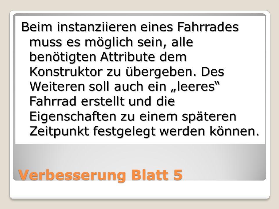 Verbesserung Blatt 5 Konstruktor in jeder Klasse notwendig ABER: Unbedingt Konstruktor der Basisklasse verwenden!