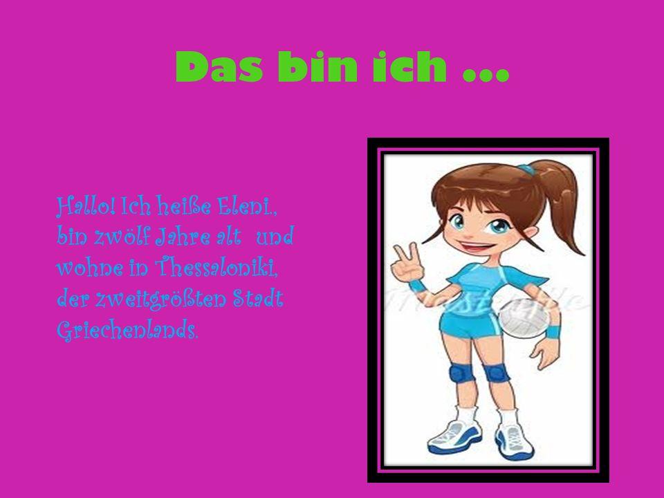 Das bin ich... Hallo! Ich heiße Eleni., bin zwölf Jahre alt und wohne in Thessaloniki, der zweitgrößten Stadt Griechenlands.