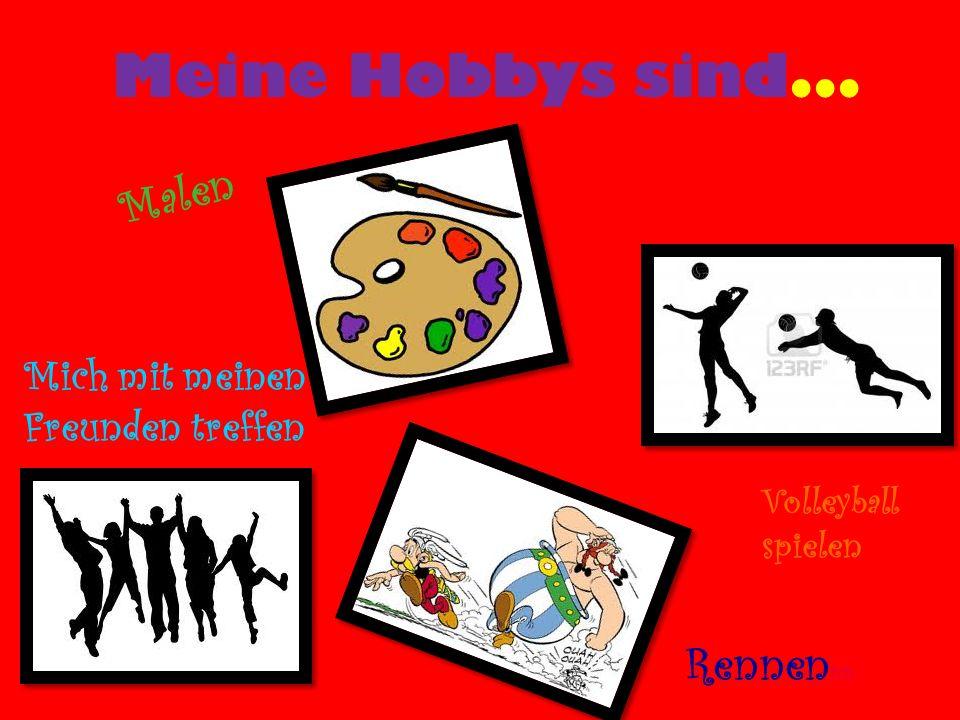 Meine Hobbys sind... Mich mit meinen Freunden treffen Volleyball spielen Rennen nn Malen